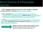 direct control of a pneumatic cylinder