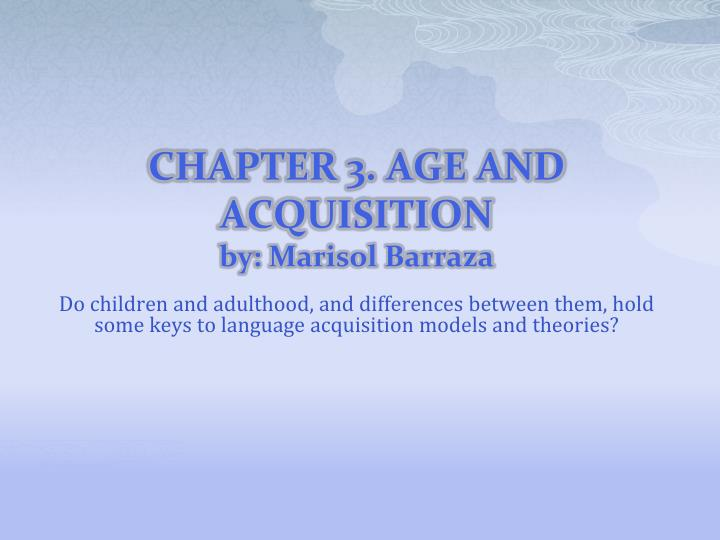 chapter 3 age and acquisition by marisol barraza n.