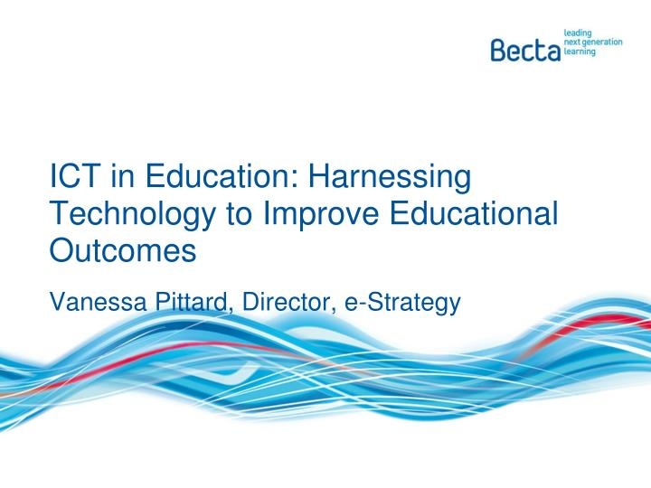 ICT in Education: Harnessing Technology to Improve Educational Outcomes