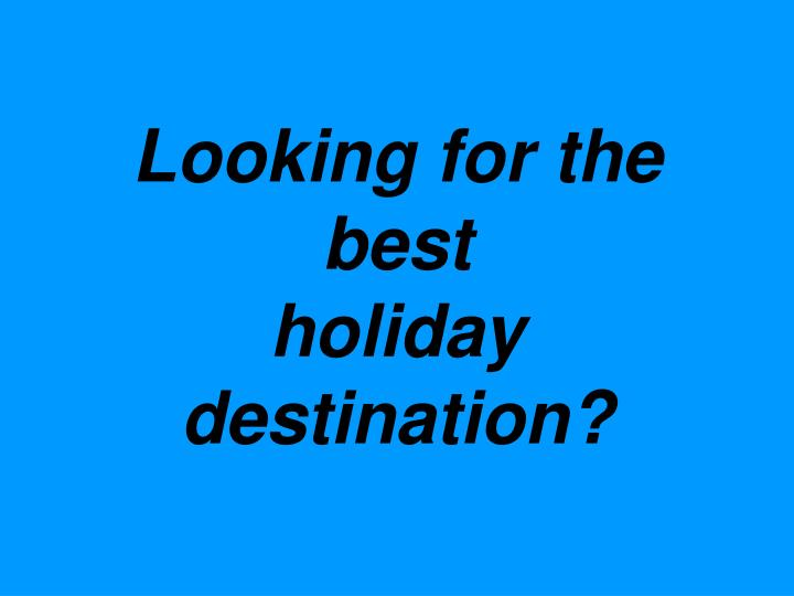 looking for the best holiday destination n.