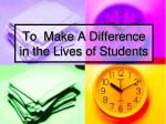 to make a difference in the lives of students