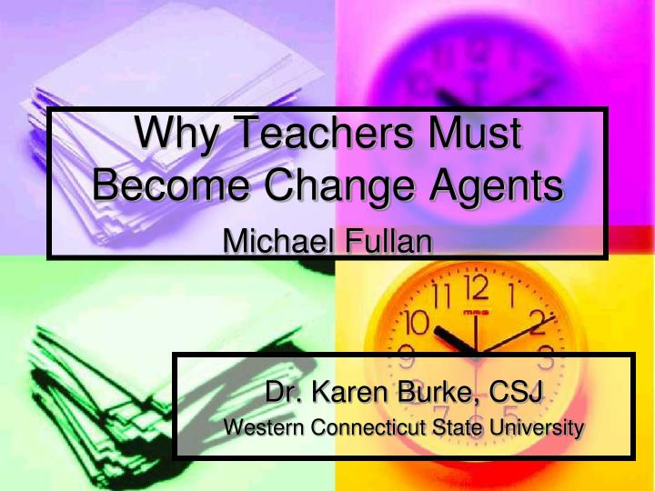 why teachers must become change agents michael fullan n.