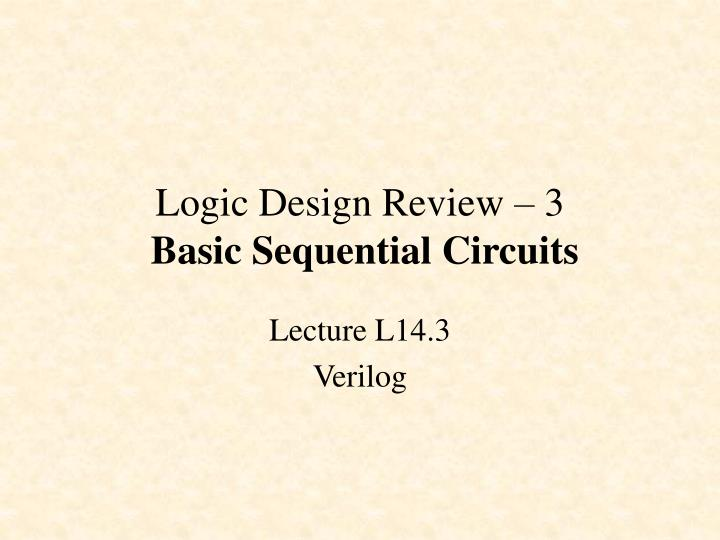logic design review 3 basic sequential circuits n.