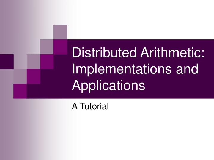 Distributed arithmetic implementations and applications