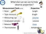 what else can we use to help observe properties