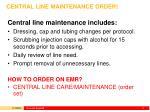 central line maintenance order