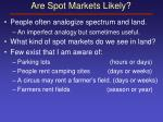 are spot markets likely
