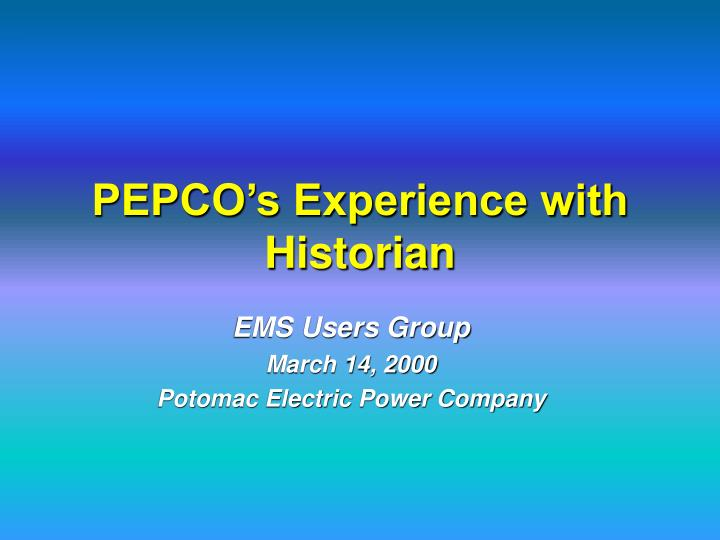 pepco s experience with historian n.