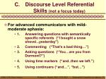 c discourse level referential skills not a focus today