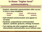 in these higher level communicators