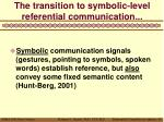 the transition to symbolic level referential communication