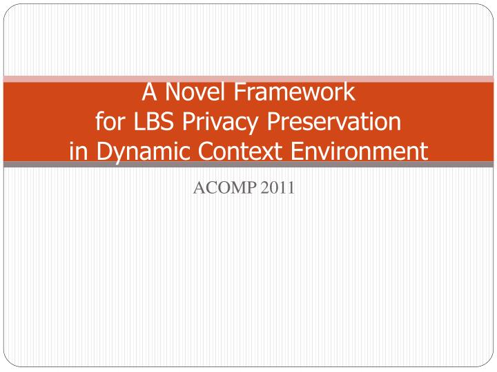 a novel framework for lbs privacy preservation in dynamic context environment n.