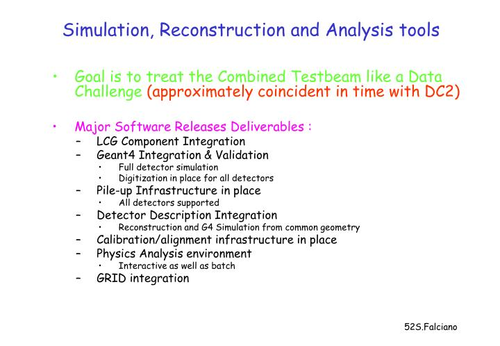 Simulation, Reconstruction and Analysis tools