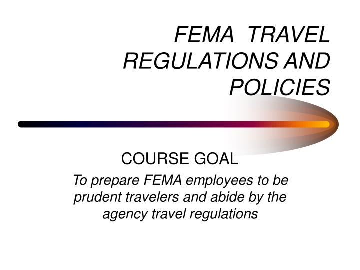 Fema travel regulations and policies