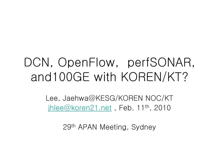 dcn openflow perfsonar and100ge with koren kt n.