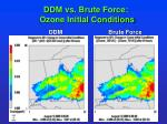 ddm vs brute force ozone initial conditions