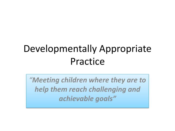 developmentally appropriate practice n.