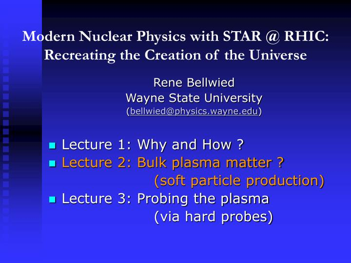 modern nuclear physics with star @ rhic recreating the creation of the universe n.