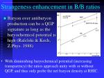 strangeness enhancement in b b ratios