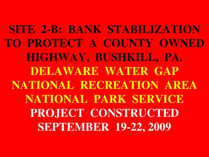 SITE  2-B:  BANK  STABILIZATION  TO  PROTECT  A  COUNTY  OWNED  HIGHWAY,  BUSHKILL,  PA.