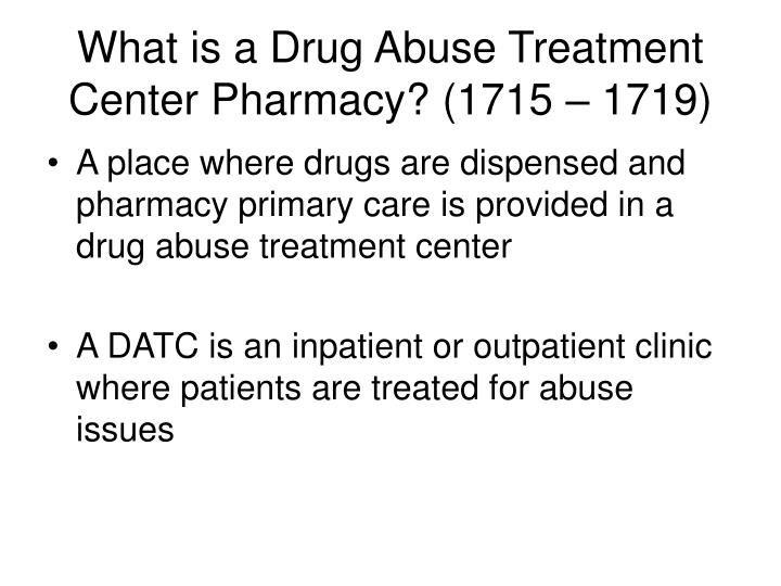 What is a Drug Abuse Treatment Center Pharmacy? (1715 – 1719)