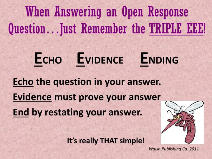 When answering an open response question just remember the triple eee