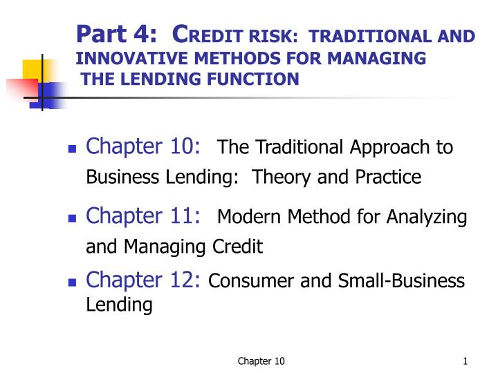part 4 c redit risk traditional and innovative methods for managing the lending function n.