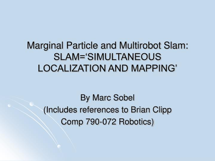 marginal particle and multirobot slam slam simultaneous localization and mapping n.
