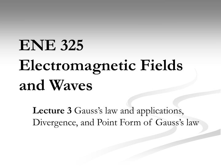 Ene 325 electromagnetic fields and waves