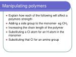 manipulating polymers