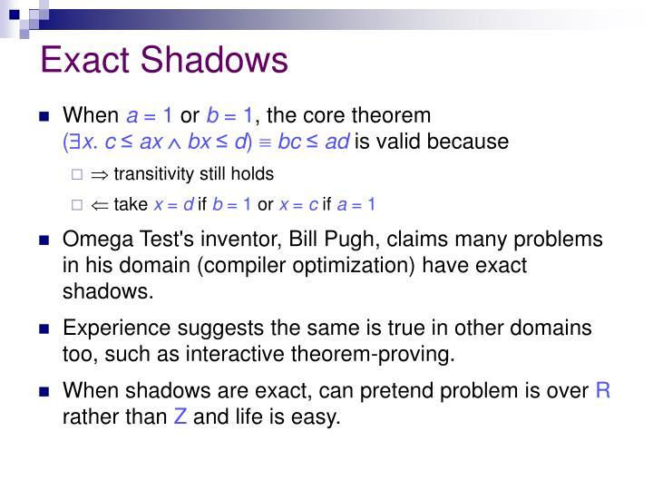 Exact Shadows