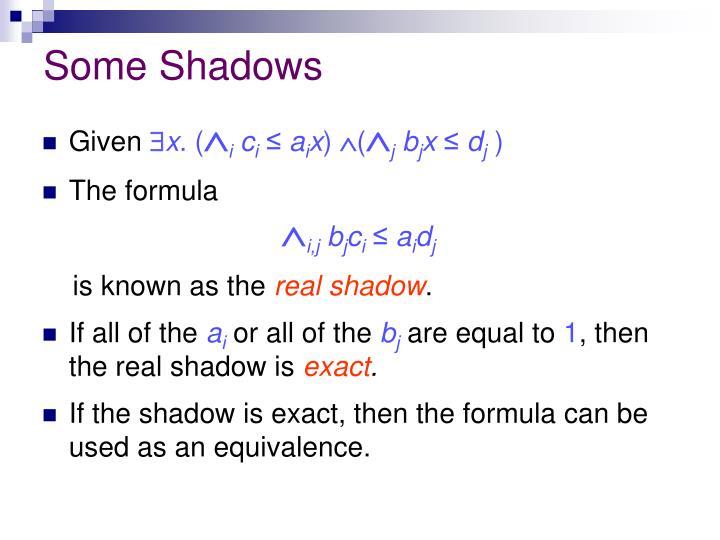 Some Shadows