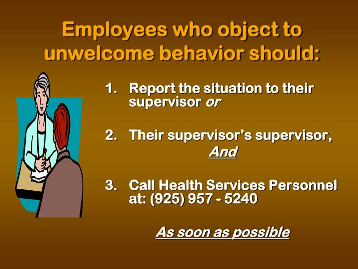Employees who object to unwelcome behavior should: