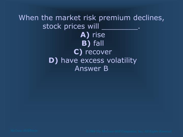 When the market risk premium declines, stock prices will ________.