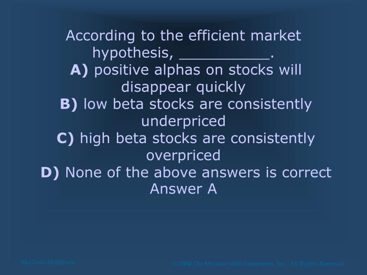 According to the efficient market hypothesis, __________.
