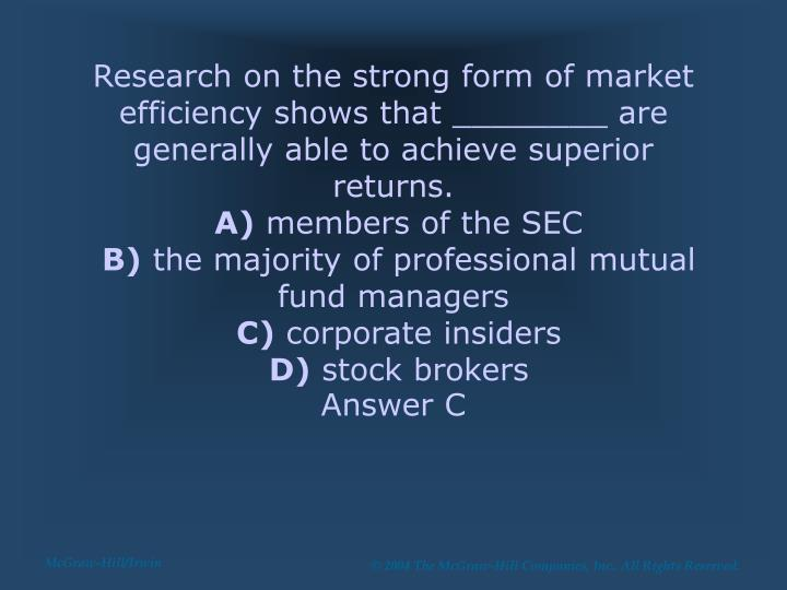 Research on the strong form of market efficiency shows that ________ are generally able to achieve superior returns.