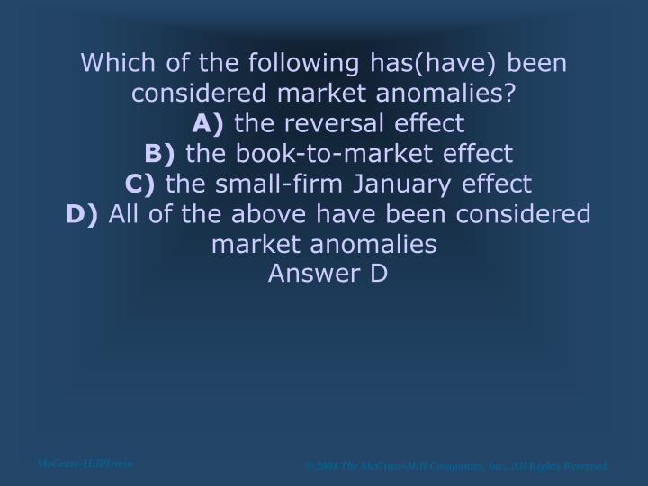 Which of the following has(have) been considered market anomalies?