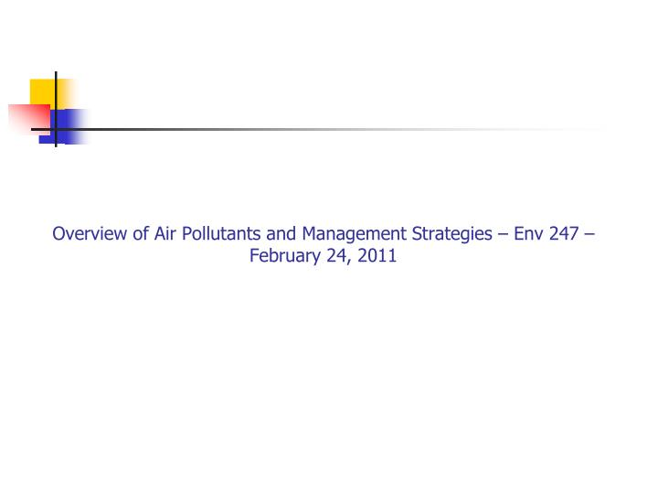 overview of air pollutants and management strategies env 247 february 24 2011 n.
