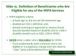slide 15 definition of beneficiaries who are eligible for any of the wipa services