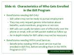 slide 16 characteristics of who gets enrolled in the i r program