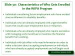 slide 30 characteristics of who gets enrolled in the wipa program