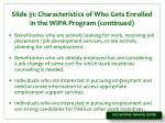 slide 31 characteristics of who gets enrolled in the wipa program continued