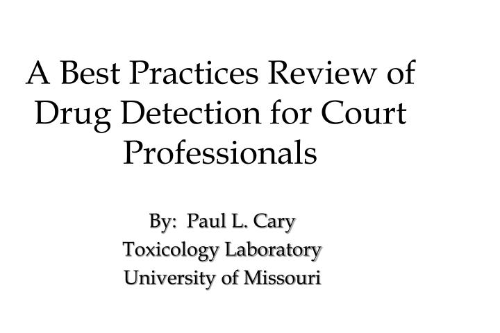 a best practices review of drug detection for court professionals n.