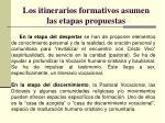 los itinerarios formativos asumen las etapas propuestas