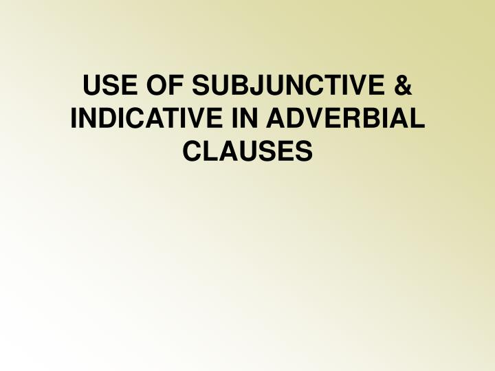use of subjunctive indicative in adverbial clauses n.