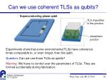can we use coherent tlss as qubits