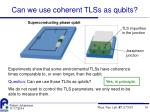 can we use coherent tlss as qubits1