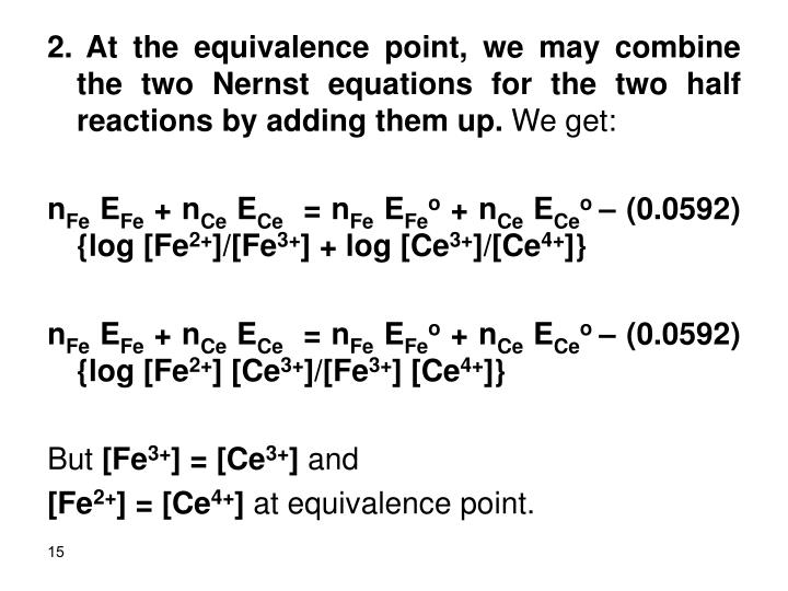 2. At the equivalence point, we may combine the two Nernst equations for the two half reactions by adding them up.