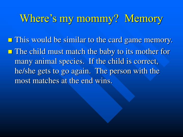 Where's my mommy?  Memory