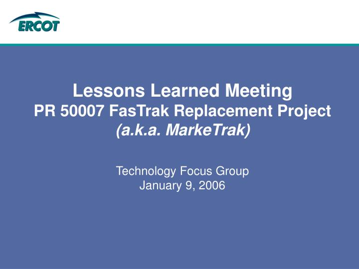 lessons learned meeting pr 50007 fastrak replacement project a k a marketrak n.
